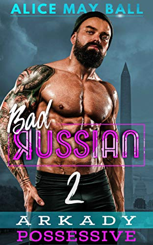 Arkady Possessive: Possessive older man younger woman insta-love romance (Bad Russian Book 2) by Alice May Ball