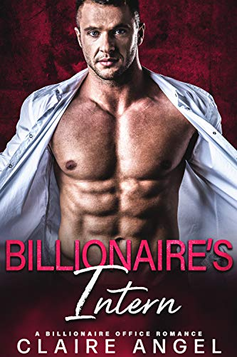 Billionaire's Intern: A Billionaire Office Romance (Hot Billionaires Book 3) by Claire Angel