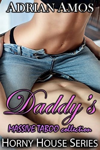 Daddy's MASSIVE TABOO collection (20 books from Horny House Series) (Horny House Collections Book 2) by Adrian Amos