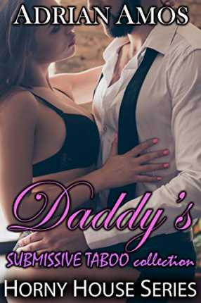 Daddy's SUBMISSIVE TABOO Collection (20 books from Horny House Series) (Horny House Collections Book 1) by Adrian Amos