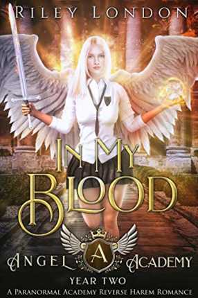 In My Blood: A Paranormal Academy Reverse Harem Romance (Angel Academy Book 2) by Riley London