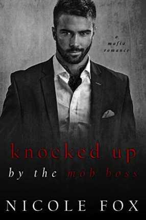 Knocked Up by the Mob Boss: A Dark Mafia Romance (Levushka Bratva) by Nicole Fox