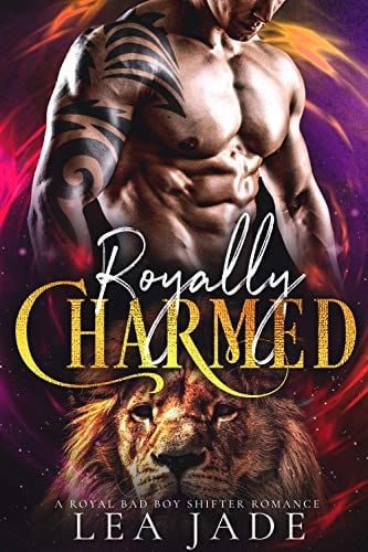 Royally Charmed: A Royal Bad Boy Shifter Romance by Lea Jade