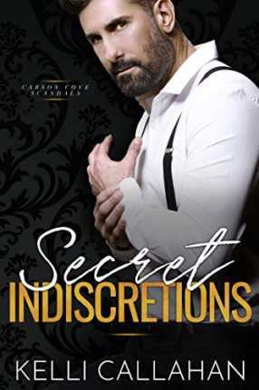 Secret Indiscretions (Carson Cove Scandals Book 2) by Kelli Callahan
