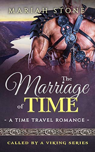 The Marriage of Time: a Time Travel Romance- Called by a Viking Book 3 (Called by a Viking Series) by Mariah Stone