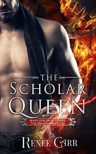 The Scholar Queen (Made for Each Other- The Dragon Shifters Book 2) by Renee Carr