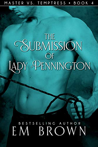 The Submission of Lady Pennington: A Wicked Hot Erotic Historical (Red Chrysanthemum Book 11) by Em Brown