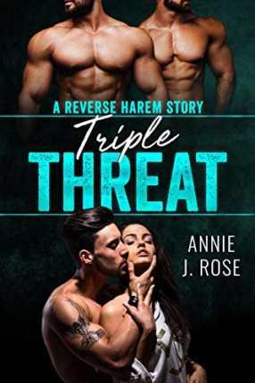 Triple Threat: A Reverse Harem Story by Annie J. Rose