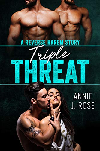 Triple Threat: A Reverse Harem Story by Annie J. Rose