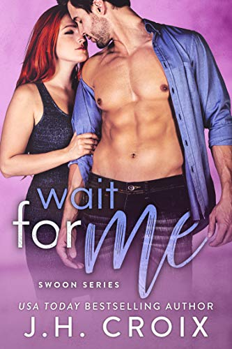 Wait For Me (Swoon Series Book 2) by J. H. Croix