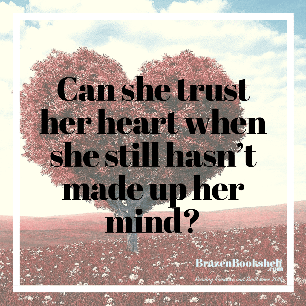 Can she trust her heart when she still hasn't made up her mind?