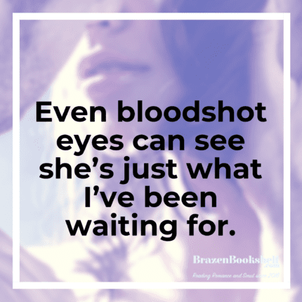 Even bloodshot eyes can see she's just what I've been waiting for.