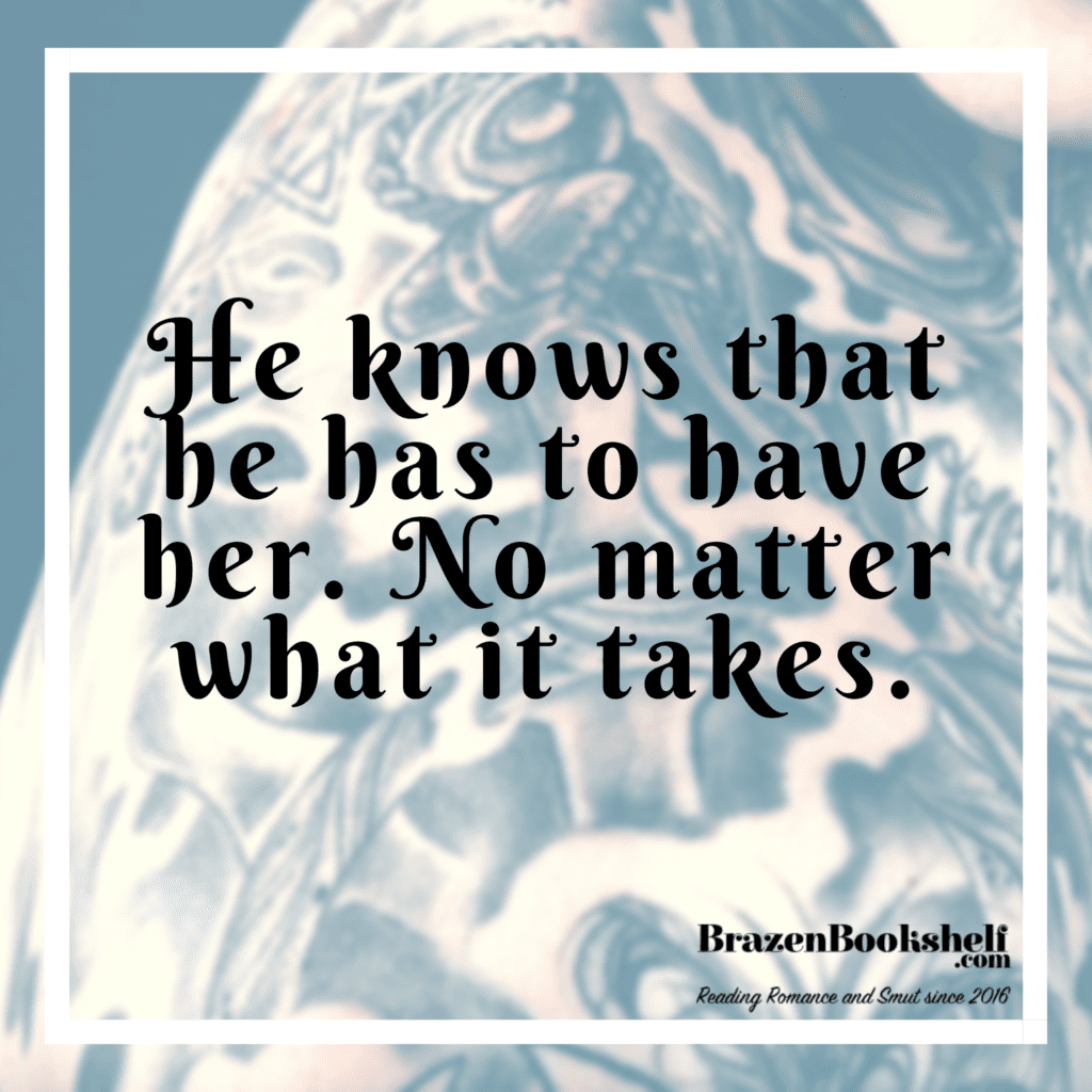 He knows that he has to have her. No matter what it takes.