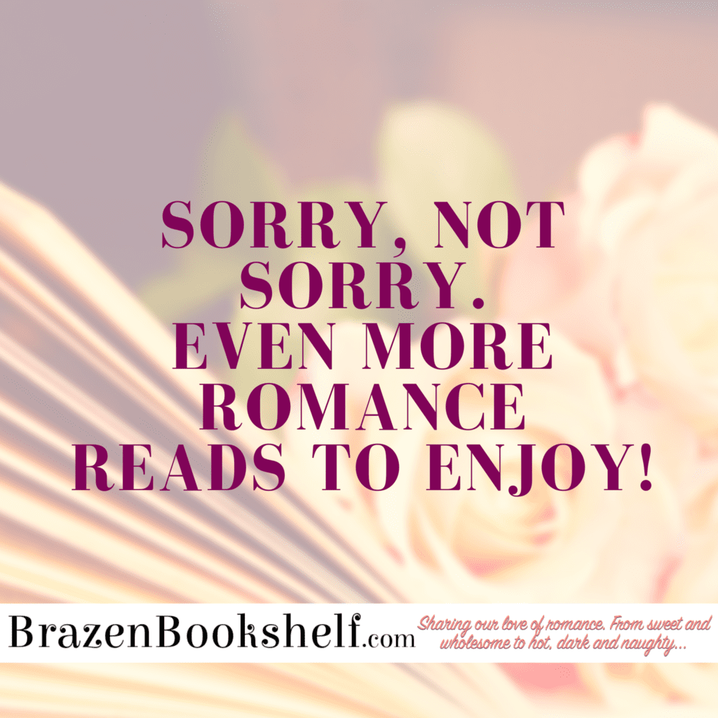 Sorry, not sorry. Even more romance reads to enjoy!