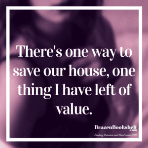 FREE TODAY! There's one way to save our house, one thing I have left of value.