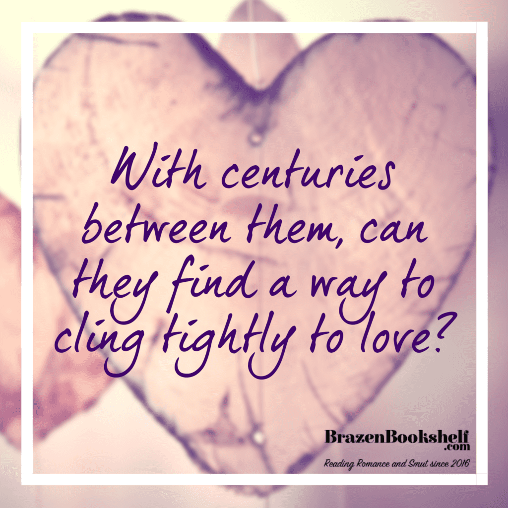 With centuries between them, can they find a way to cling tightly to love?