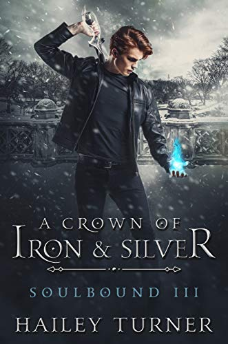 A Crown of Iron & Silver (Soulbound Book 3) by Hailey Turner