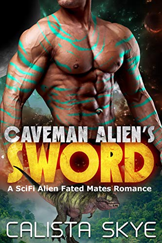 Caveman Alien's Sword: A SciFi Alien Fated Mates Romance (Caveman Aliens Book 9) by Calista Skye