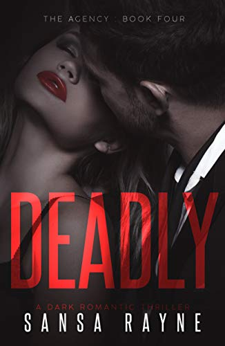 Deadly: A Dark Romantic Thriller (The Agency Book 4) by Sansa Rayne