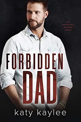 Forbidden Dad (The Irresistible Daddies Book 2) by Katy Kaylee
