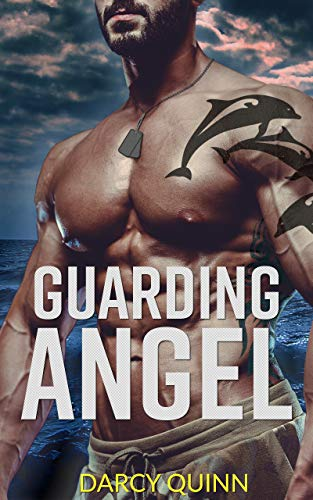 Guarding Angel: A Navy SEAL Romantic Suspense by Darcy Quinn