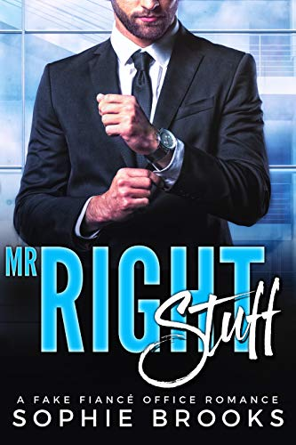 Mr. Right Stuff: A Fake Fiancé Office Romance (Finding Mr. Right Book 1) by Sophie Brooks
