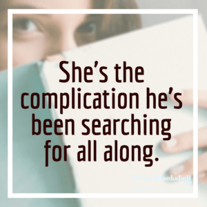 She's the complication he's been searching for all along.