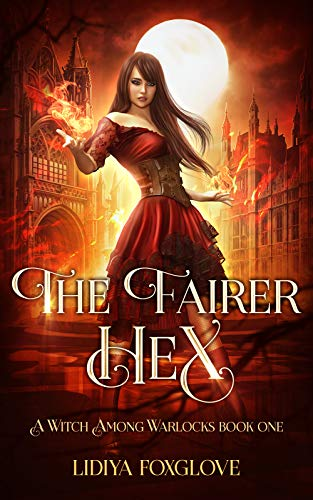 The Fairer Hex: A Paranormal Academy Series (A Witch Among Warlocks Book 1) by Lidiya Foxglove
