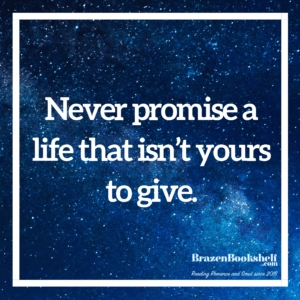 Never promise a life that isn't yours to give.