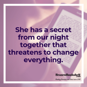 She has a secret from our night together that threatens to change everything.