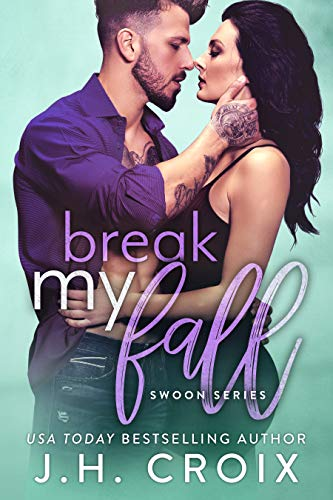 Break My Fall (Swoon Series Book 3) by J. H. Croix
