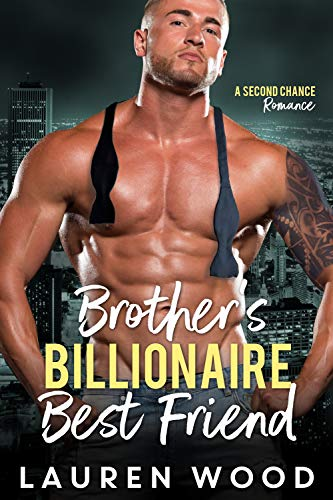 Brother's Billionaire Best Friend (A Second Chance Romance Book 2) by Lauren Wood