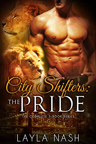 City Shifters: the Pride Complete Series by Layla Nash