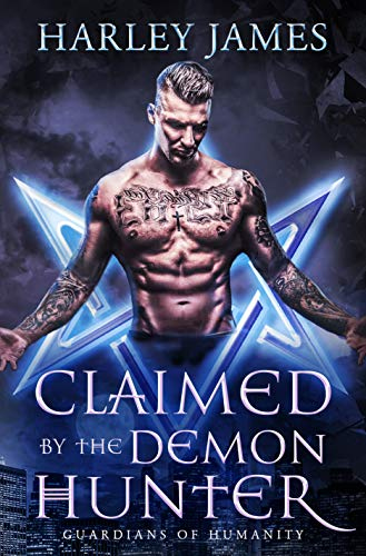 Claimed by the Demon Hunter (Guardians of Humanity Book 1) by Harley James