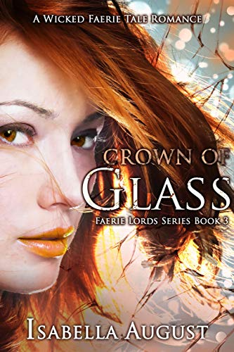 Crown of Glass: A Wicked Faerie Tale Romance (Faerie Lords Book 3) by Isabella August