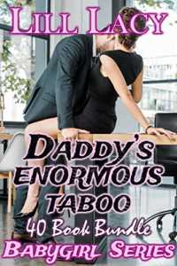 Daddy's ENORMOUS TABOO 40 Book Bundle (Big Babygirl Collections 2)