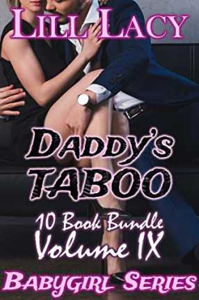 Daddy's TABOO 10 Book Bundle, Volume IX (Babygirl Collections 9) by Lill Lacy