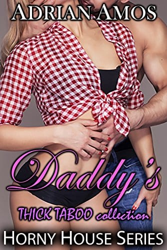 Daddy's THICK TABOO Collection (20 books from Horny House Series) (Horny House Collections Book 4) by Adrian Amos