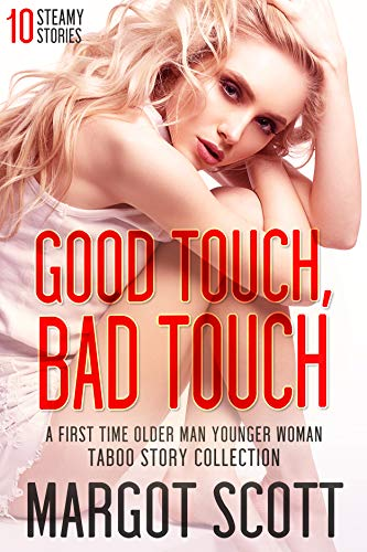 Good Touch, Bad Touch: A First Time Older Man Younger Woman Taboo Story Collection by Margot Scott