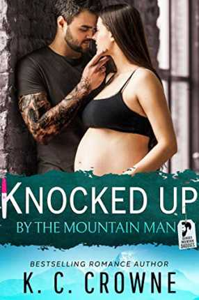 Knocked Up by the Mountain Man: An Enemies to Lover's Romance by K. C. Crowne