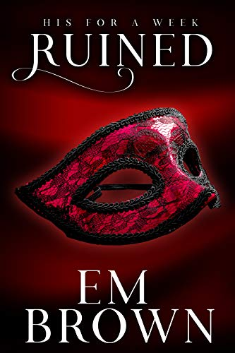 Ruined: A New Adult and Billionaire Romance (His For A Week Book 5) by Em Brown