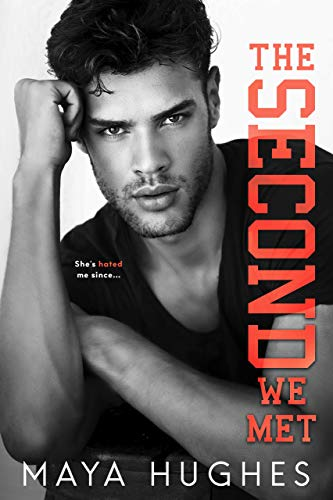 The Second We Met: An enemies-to-lovers romance by Maya Hughes