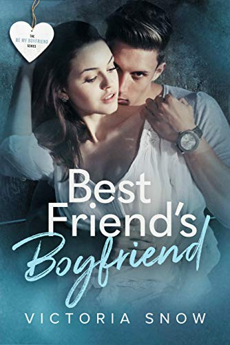 Best Friend's Boyfriend (Be My Boyfriend Book 2) by Victoria Snow