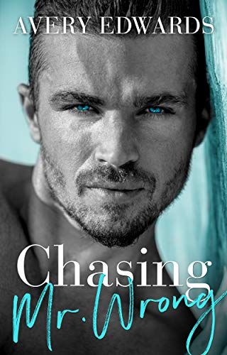 Chasing Mr. Wrong: An Enemies to Lovers Romance by Avery Edwards