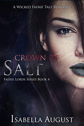 Crown of Salt: A Wicked Faerie Tale Romance (Faerie Lords Book 4) by Isabella August