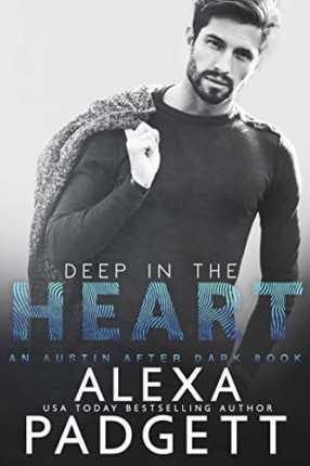 Deep in the Heart (An Austin After Dark Book Book 1) by Alexa Padgett