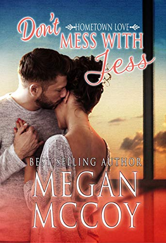 Don't Mess With Jess (Hometown Love Book 1) by Megan McCoy