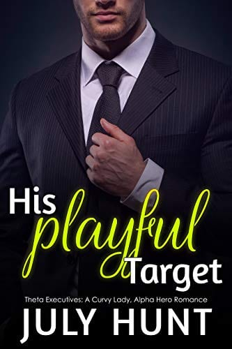 His Playful Target: A Curvy Lady, Alpha Hero Romance (Theta Executives Book 3) by July Hunt
