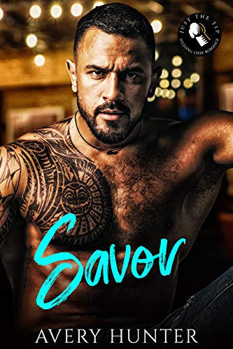 Savor: A Sizzling Chef Romance (Just the Tip: A Sizzling Chef Romance Book 1) by Avery Hunter