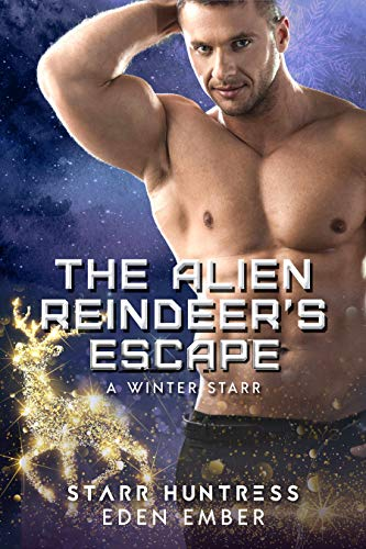 The Alien Reindeer's Escape (A Winter Starr Book 10) by Eden Ember & Starr Huntress
